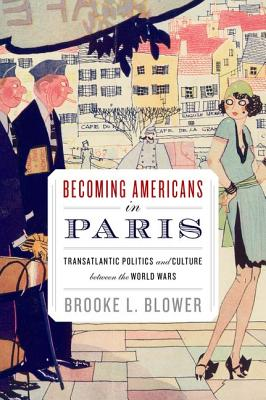 Becoming Americans in Paris By Blower, Brooke L.