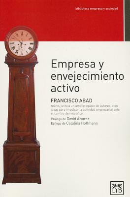 Empresas y envejecimiento activo / Companies and active ageing By Abad, Francisco/ Mazo, Ignacio